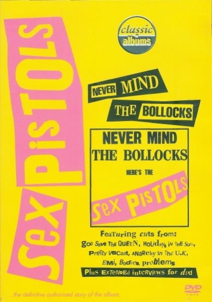 Sex Pistols: Never Mind The Bollocks: Classic Albums